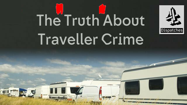 """title of """"The Truth About Traveller Crime"""" Channel 4 Dispatches TV show, with quotation marks added around """"Truth"""""""