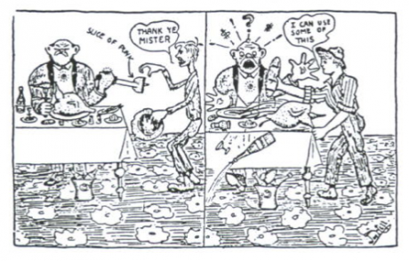 "A cartoon of a boss eating a big meal and offeringa worker a slice followed by the taking the roast fowl, knocking the bittle of wine over saying ""I can use some of this"" worker"